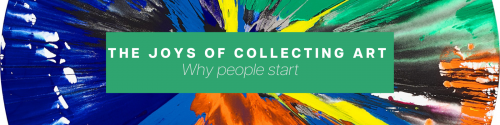 The Joys of Collecting Art - Why People Start