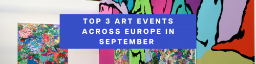 Top 3 Art Events Across Europe in September