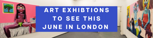Art Exhibitions to see this June in London