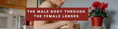 The Male body through the Female lenses