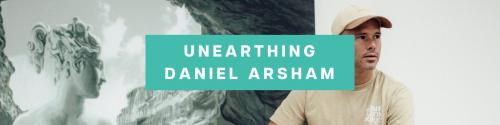 Unearthing Daniel Arsham