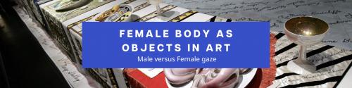 Female bodies as objects in art: Male versus Female gaze