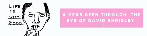 A Year Seen Through the Eye of David Shrigley 2021